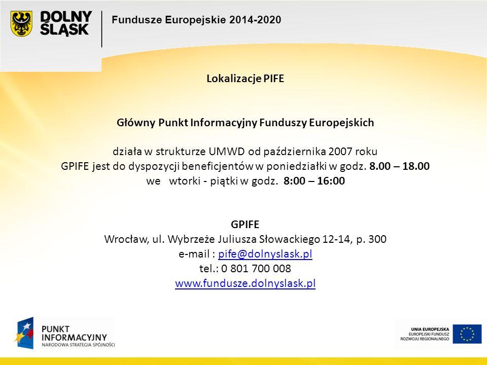 Fundusze Europejskie 2014-2020 Lokalizacje PIFE Główny Punkt Informacyjny Funduszy Europejskich działa w strukturze UMWD od października 2007 roku GPIFE jest do dyspozycji beneficjentów w poniedziałki w godz.