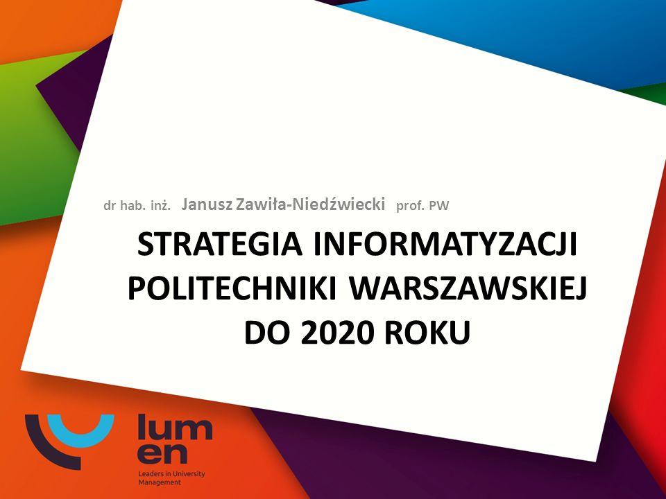 STRATEGIA INFORMATYZACJI POLITECHNIKI WARSZAWSKIEJ DO 2020 ROKU dr hab.
