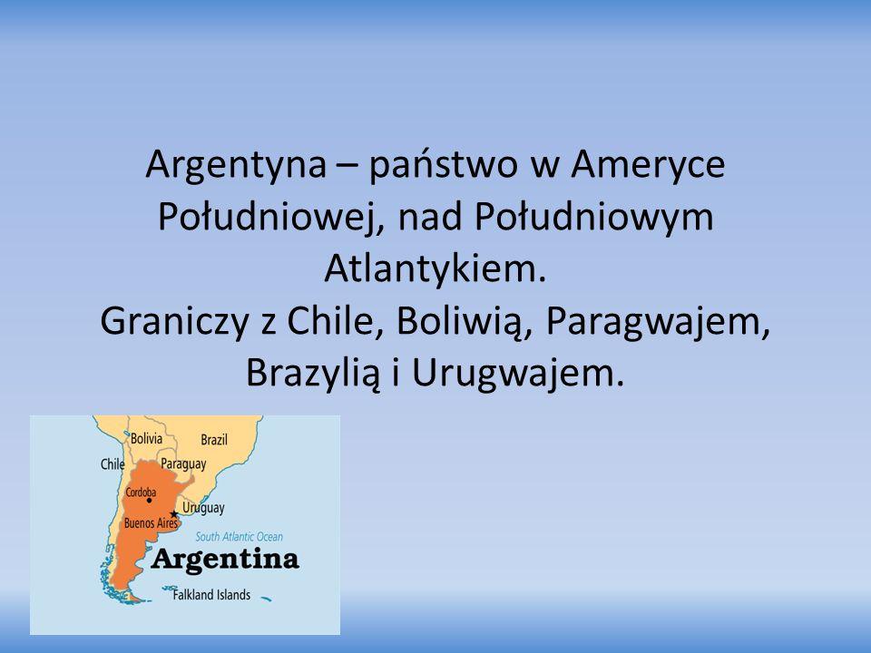 Argentyna – państwo w Ameryce Południowej, nad Południowym Atlantykiem. Graniczy z Chile, Boliwią, Paragwajem, Brazylią i Urugwajem.