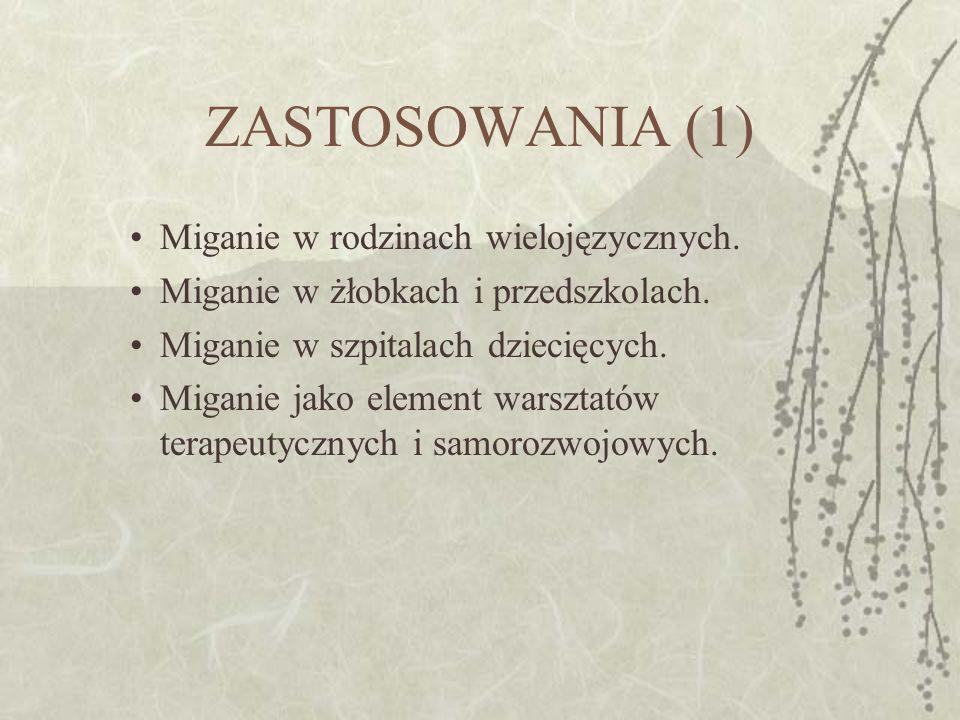 ZASTOSOWANIA (1) Miganie w rodzinach wielojęzycznych. Miganie w żłobkach i przedszkolach. Miganie w szpitalach dziecięcych. Miganie jako element warsz