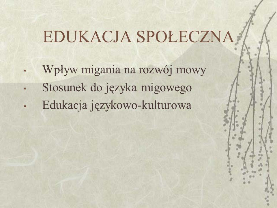 EDUKACJA SPOŁECZNA Wpływ migania na rozwój mowy Stosunek do języka migowego Edukacja językowo-kulturowa