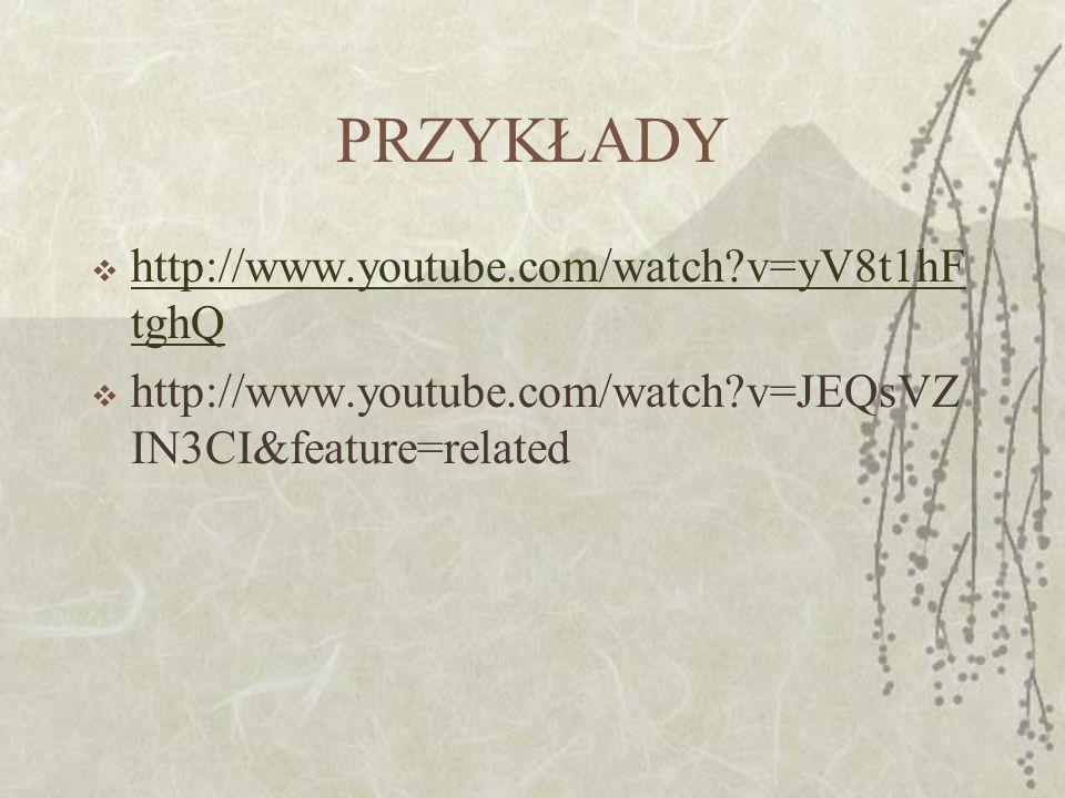 PRZYKŁADY  http://www.youtube.com/watch?v=yV8t1hF tghQ http://www.youtube.com/watch?v=yV8t1hF tghQ  http://www.youtube.com/watch?v=JEQsVZ IN3CI&feat