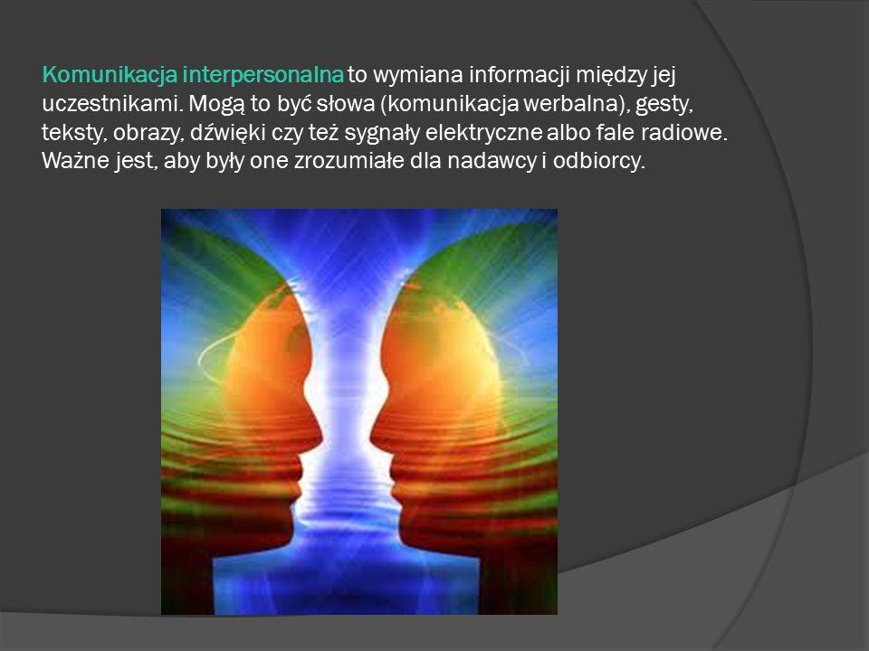 Komunikacja interpersonalna to wymiana informacji między jej uczestnikami. Mogą to być słowa (komunikacja werbalna), gesty, teksty, obrazy, dźwięki cz