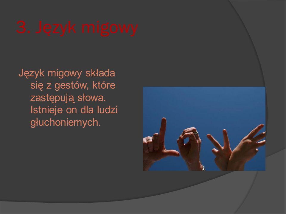 3. Język migowy Język migowy składa się z gestów, które zastępują słowa. Istnieje on dla ludzi głuchoniemych.