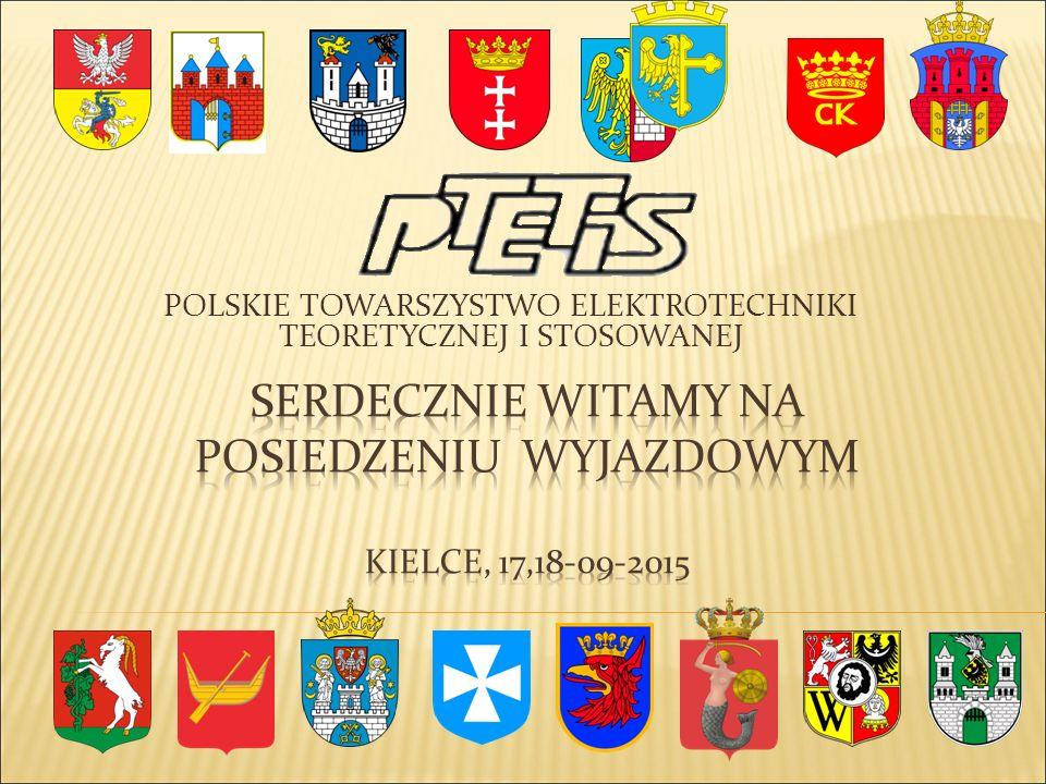 POLSKIE TOWARZYSTWO ELEKTROTECHNIKI TEORETYCZNEJ I STOSOWANEJ ODDZIAŁ GLIWICKO - OPOLSKI ODDZIAŁ GLIWICKO - OPOLSKI Kielce, 17-09-2015