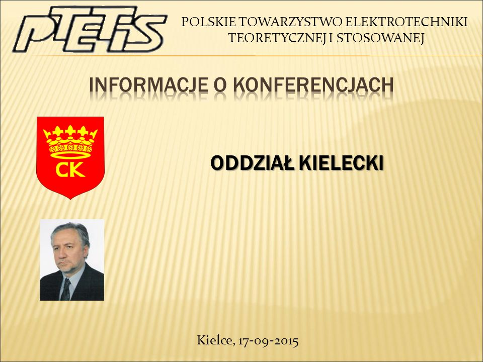 POLSKIE TOWARZYSTWO ELEKTROTECHNIKI TEORETYCZNEJ I STOSOWANEJ ODDZIAŁ KIELECKI ODDZIAŁ KIELECKI Kielce, 17-09-2015