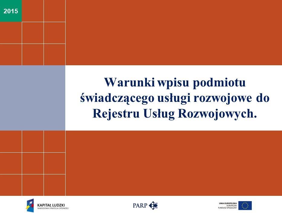 2015 Warunki wpisu podmiotu świadczącego usługi rozwojowe do Rejestru Usług Rozwojowych.