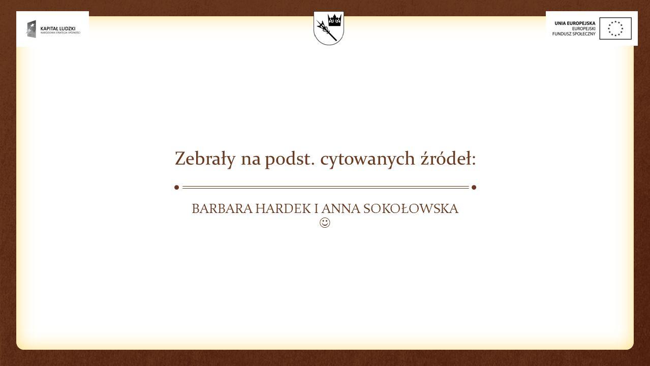 Zebrały na podst. cytowanych źródeł: BARBARA HARDEK I ANNA SOKOŁOWSKA