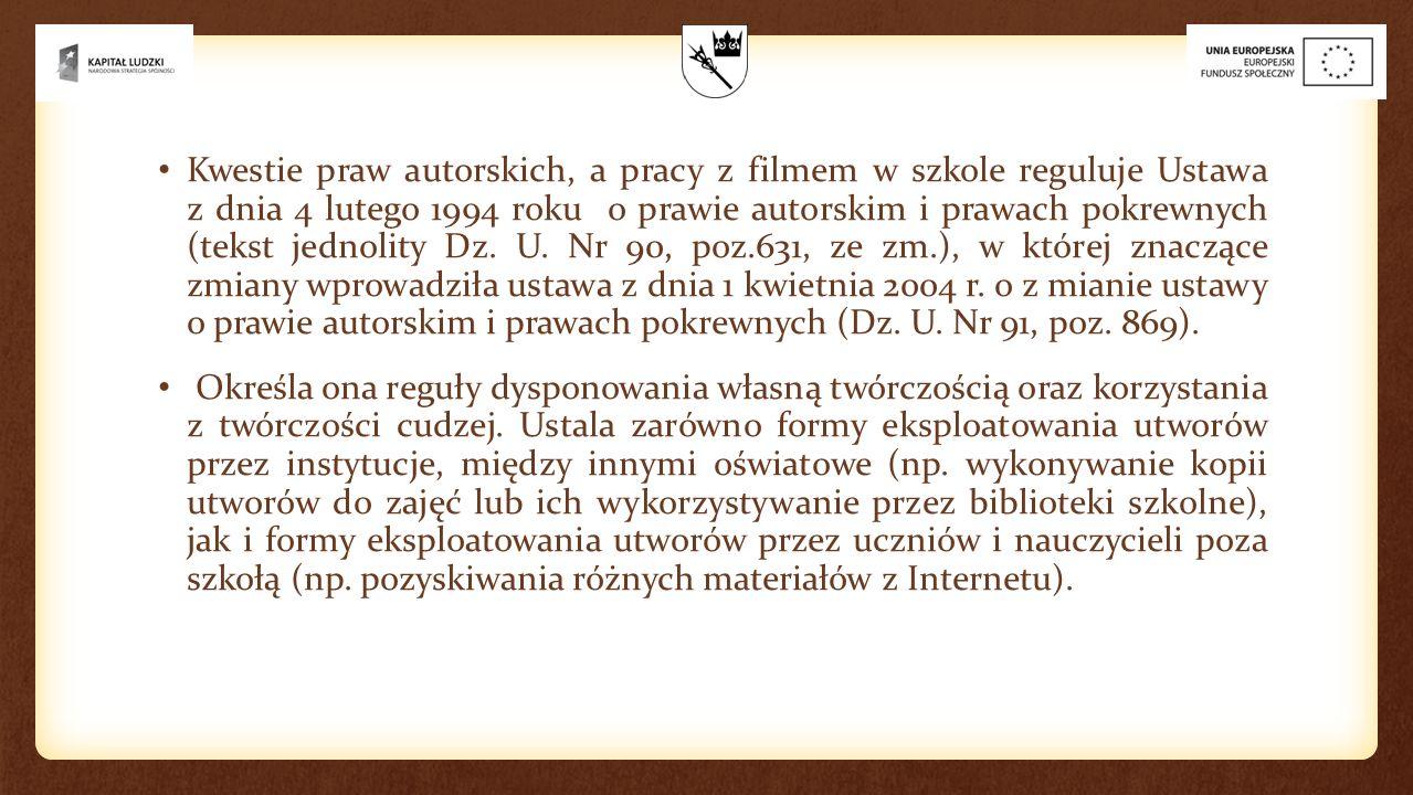 Kwestie praw autorskich, a pracy z filmem w szkole reguluje Ustawa z dnia 4 lutego 1994 roku o prawie autorskim i prawach pokrewnych (tekst jednolity
