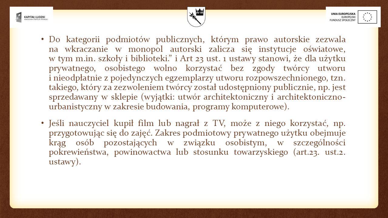 Do kategorii podmiotów publicznych, którym prawo autorskie zezwala na wkraczanie w monopol autorski zalicza się instytucje oświatowe, w tym m.in. szko