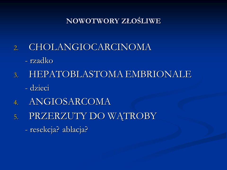 NOWOTWORY ZŁOŚLIWE 2. CHOLANGIOCARCINOMA - rzadko 3.