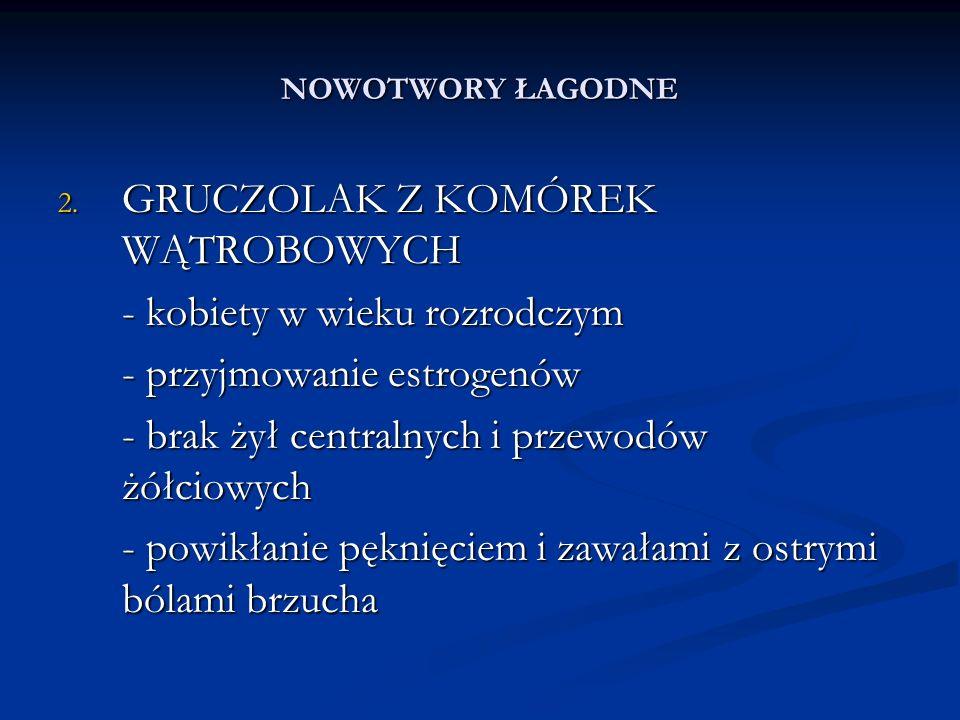 NOWOTWORY ŁAGODNE 3.OGNISKOWY PRZEROST GUZKOWY - kobiety - etiologia .