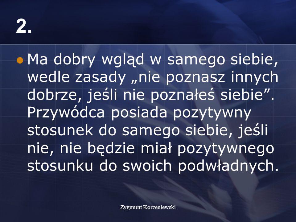 Zygmunt Korzeniewski 3.Potrafi oderwać się od służbowych obowiązków i odpocząć.