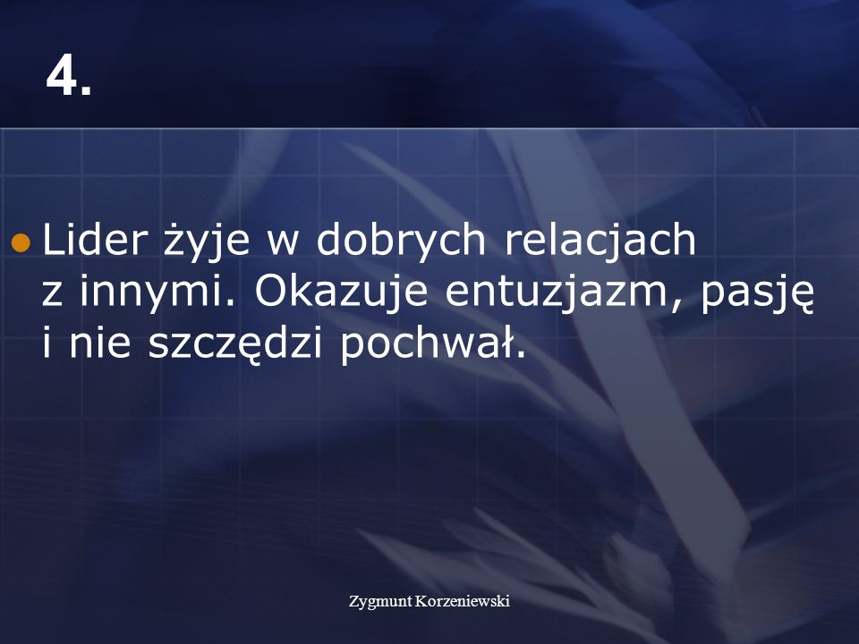 Zygmunt Korzeniewski 5. Przywódca budzi zaufanie poprzez wierność swoim przekonaniom.