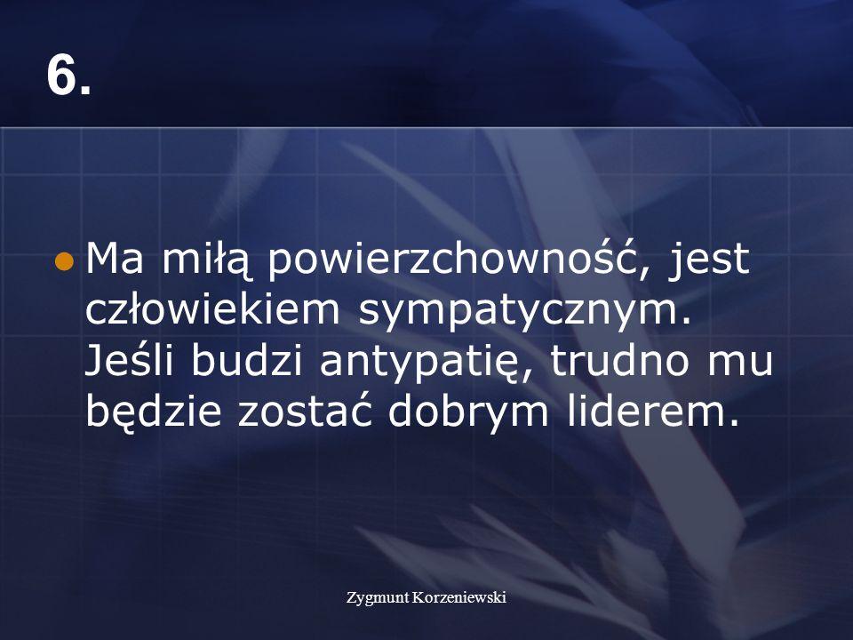 Zygmunt Korzeniewski 6. Ma miłą powierzchowność, jest człowiekiem sympatycznym.