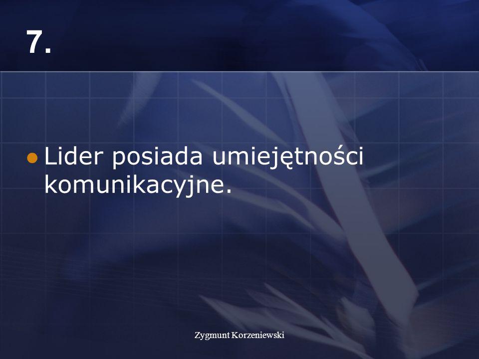 Zygmunt Korzeniewski 7. Lider posiada umiejętności komunikacyjne.