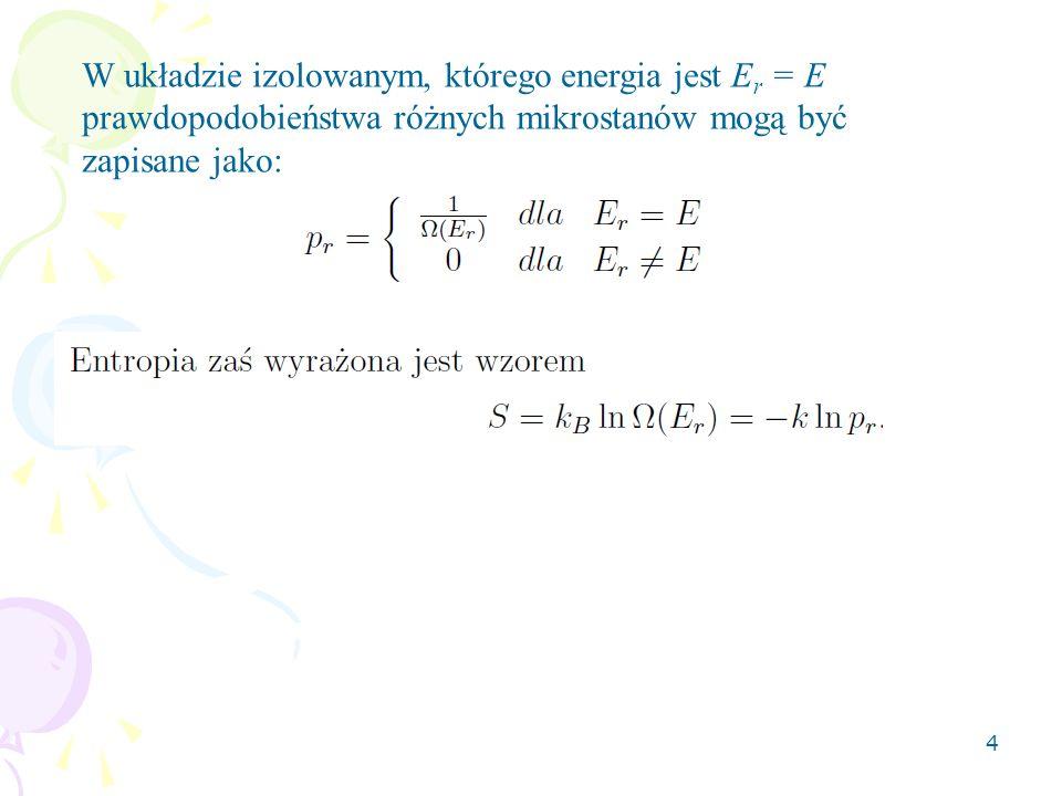 5 W przypadku układu w kontakcie z termostatem mamy do czynienia z bardziej i mniej prawdopodobnymi mikrostanami zgodnie z rozkładem Gibbsa.