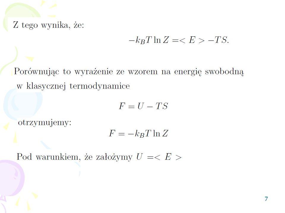 28 Związek pomiędzy fizyką statystyczną i termodynamiką w wielkim zespole kanonicznym Definicji entropii, prawidłowa dla dowolnego rozkładu prawdopodobieństwa mikrostanów, wyraża sie wzorem: