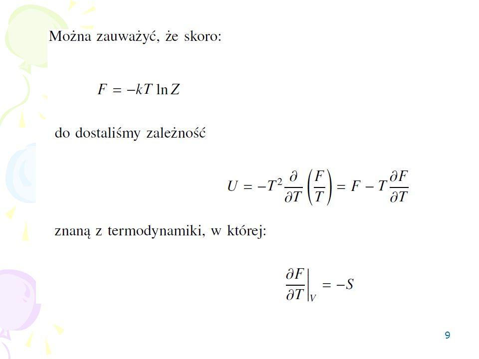 30 Tego potencjału praktycznie nie używa się w termodynamice fenomenologicznej, za to niezwykle często w termodynamice statystycznej.