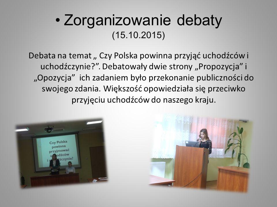 """Zorganizowanie debaty (15.10.2015) Debata na temat """" Czy Polska powinna przyjąć uchodźców i uchodźczynie?"""". Debatowały dwie strony """"Propozycja"""" i """"Opo"""