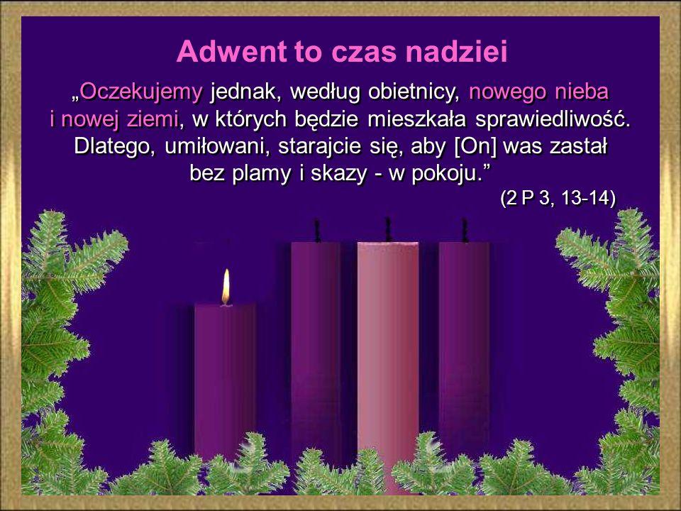 """Adwent to czas nadziei """"Oczekujemy jednak, według obietnicy, nowego nieba i nowej ziemi, w których będzie mieszkała sprawiedliwość."""