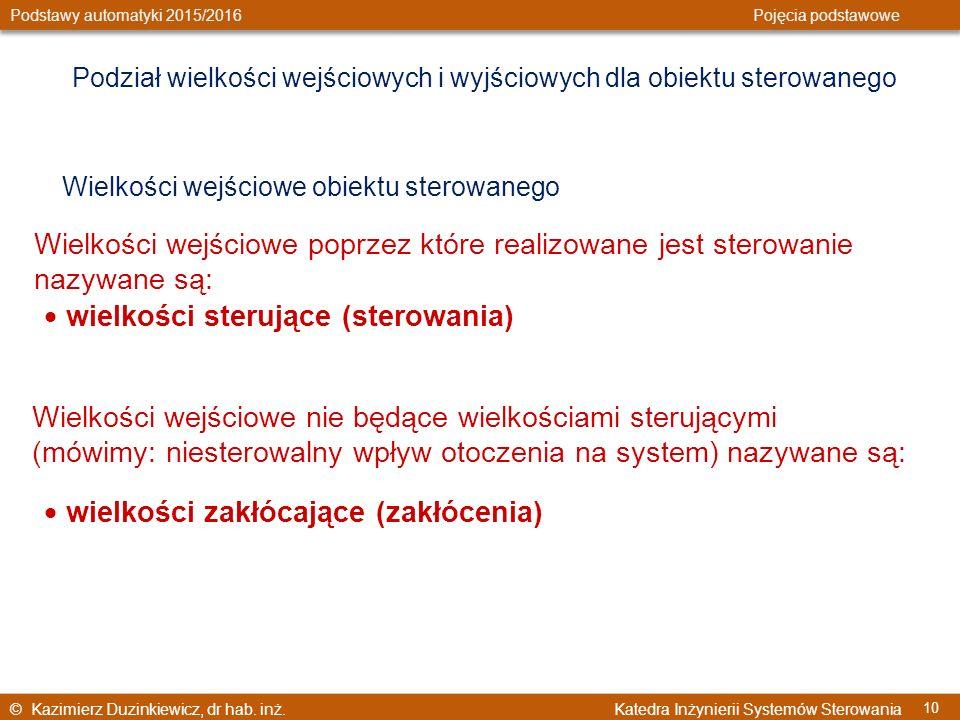 © Kazimierz Duzinkiewicz, dr hab. inż. Katedra Inżynierii Systemów Sterowania Podstawy automatyki 2015/2016 Pojęcia podstawowe 10 Podział wielkości we