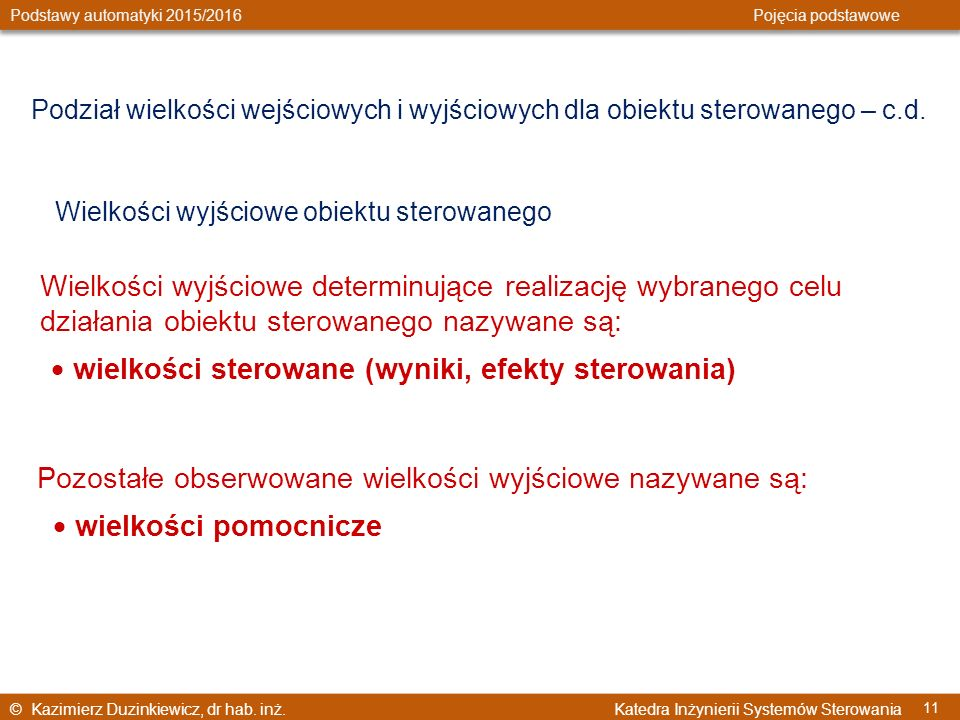 © Kazimierz Duzinkiewicz, dr hab. inż. Katedra Inżynierii Systemów Sterowania Podstawy automatyki 2015/2016 Pojęcia podstawowe 11 Wielkości wyjściowe