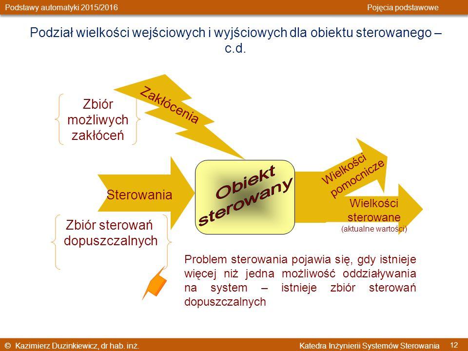 © Kazimierz Duzinkiewicz, dr hab. inż. Katedra Inżynierii Systemów Sterowania Podstawy automatyki 2015/2016 Pojęcia podstawowe 12 Podział wielkości we