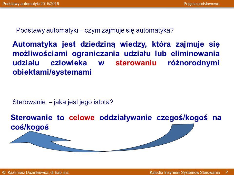© Kazimierz Duzinkiewicz, dr hab. inż. Katedra Inżynierii Systemów Sterowania Podstawy automatyki 2015/2016 Pojęcia podstawowe 2 Podstawy automatyki –