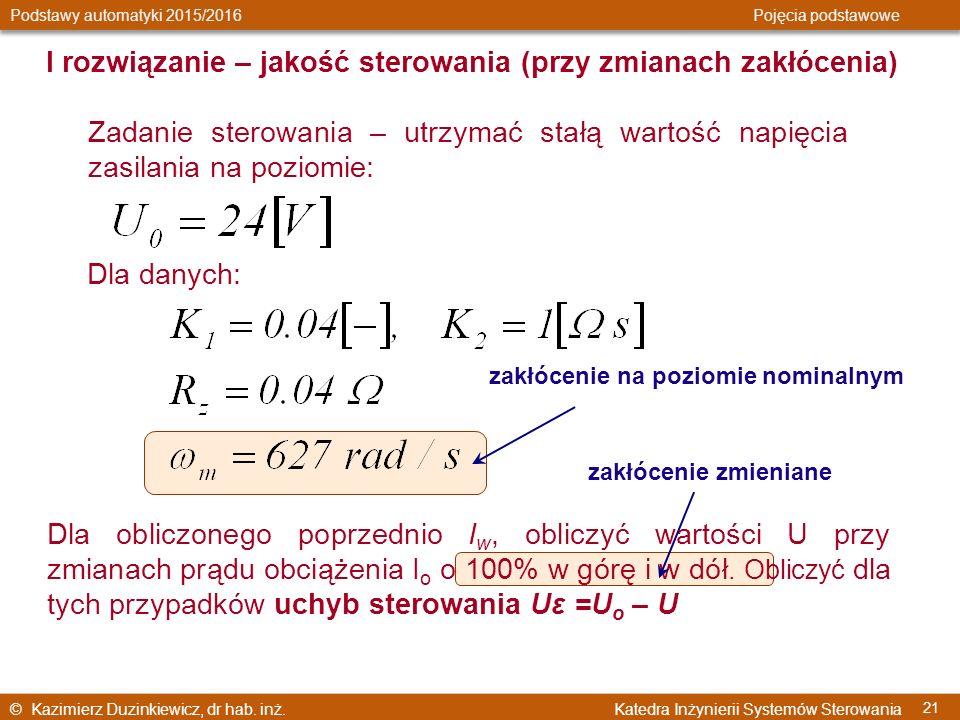© Kazimierz Duzinkiewicz, dr hab. inż. Katedra Inżynierii Systemów Sterowania Podstawy automatyki 2015/2016 Pojęcia podstawowe 21 I rozwiązanie – jako