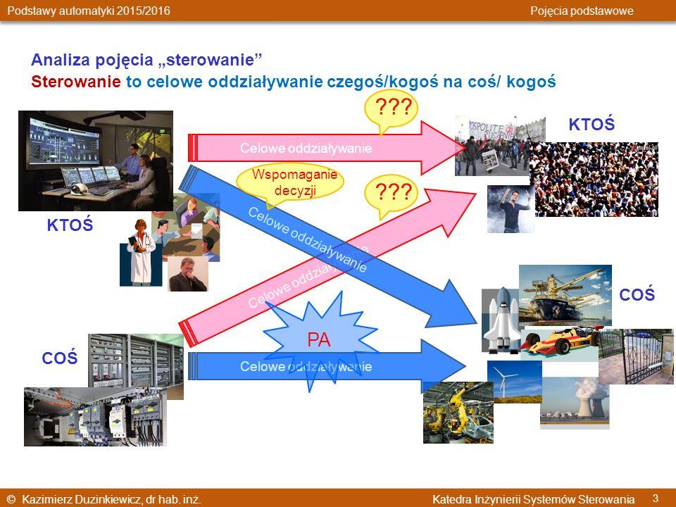 © Kazimierz Duzinkiewicz, dr hab. inż. Katedra Inżynierii Systemów Sterowania Podstawy automatyki 2015/2016 Pojęcia podstawowe 3 Celowe oddziaływanie