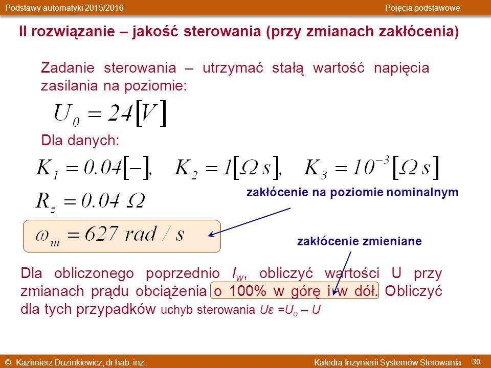 © Kazimierz Duzinkiewicz, dr hab. inż. Katedra Inżynierii Systemów Sterowania Podstawy automatyki 2015/2016 Pojęcia podstawowe 30 Dla danych: Zadanie