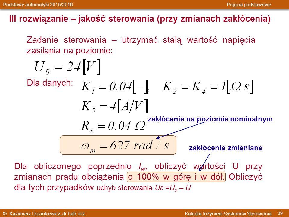 © Kazimierz Duzinkiewicz, dr hab. inż. Katedra Inżynierii Systemów Sterowania Podstawy automatyki 2015/2016 Pojęcia podstawowe 39 Dla danych: Zadanie