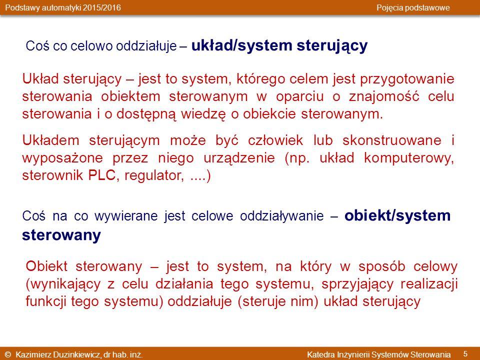 © Kazimierz Duzinkiewicz, dr hab. inż. Katedra Inżynierii Systemów Sterowania Podstawy automatyki 2015/2016 Pojęcia podstawowe 5 Coś co celowo oddział