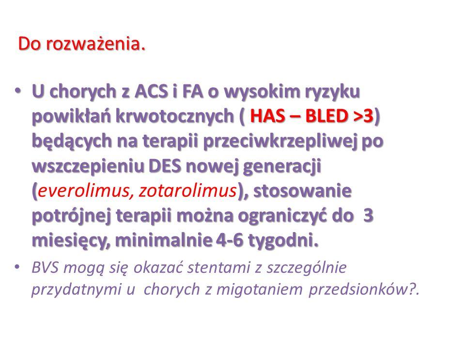 U chorych z ACS i FA o wysokim ryzyku powikłań krwotocznych ( HAS – BLED >3) będących na terapii przeciwkrzepliwej po wszczepieniu DES nowej generacji