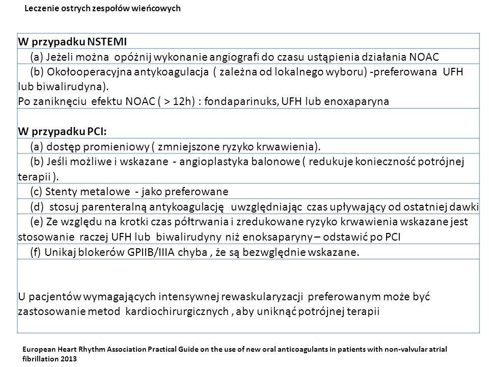 W przypadku NSTEMI (a) Jeżeli można opóżnij wykonanie angiografi do czasu ustąpienia działania NOAC (b) Okołooperacyjna antykoagulacja ( zależna od lo