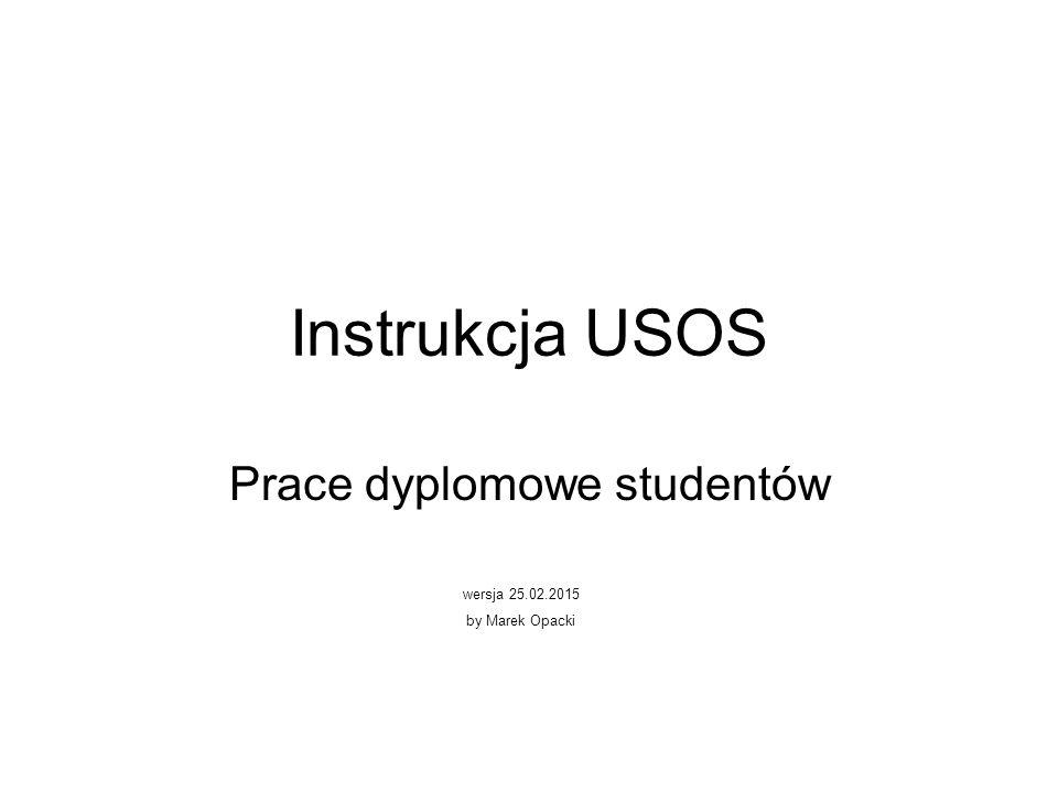 Instrukcja USOS Prace dyplomowe studentów wersja 25.02.2015 by Marek Opacki