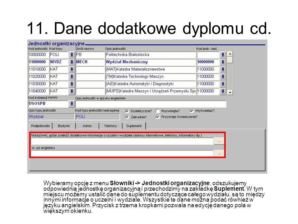 11. Dane dodatkowe dyplomu cd. Wybieramy opcję z menu Słowniki -> Jednostki organizacyjne, odszukujemy odpowiednią jednostkę organizacyjną i przechodz
