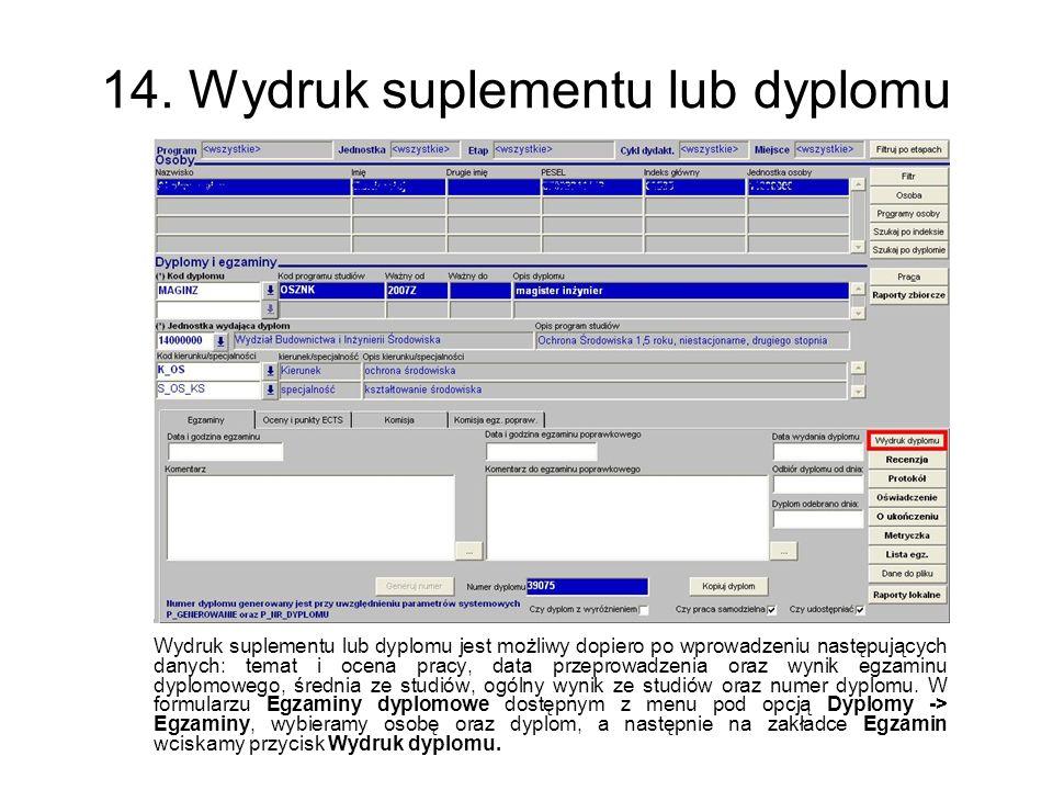 14. Wydruk suplementu lub dyplomu Wydruk suplementu lub dyplomu jest możliwy dopiero po wprowadzeniu następujących danych: temat i ocena pracy, data p