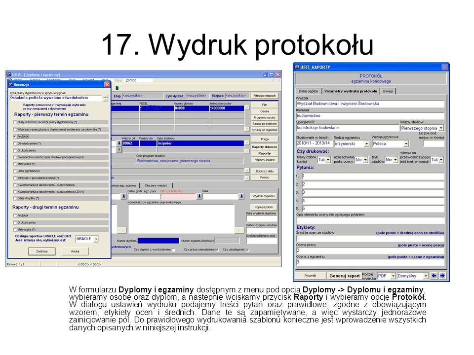 17. Wydruk protokołu W formularzu Dyplomy i egzaminy dostępnym z menu pod opcją Dyplomy -> Dyplomu i egzaminy, wybieramy osobę oraz dyplom, a następni