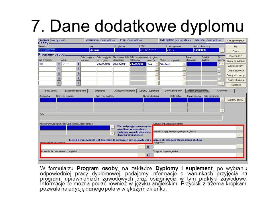 7. Dane dodatkowe dyplomu W formularzu Program osoby, na zakładce Dyplomy i suplement, po wybraniu odpowiedniej pracy dyplomowej, podajemy informacje
