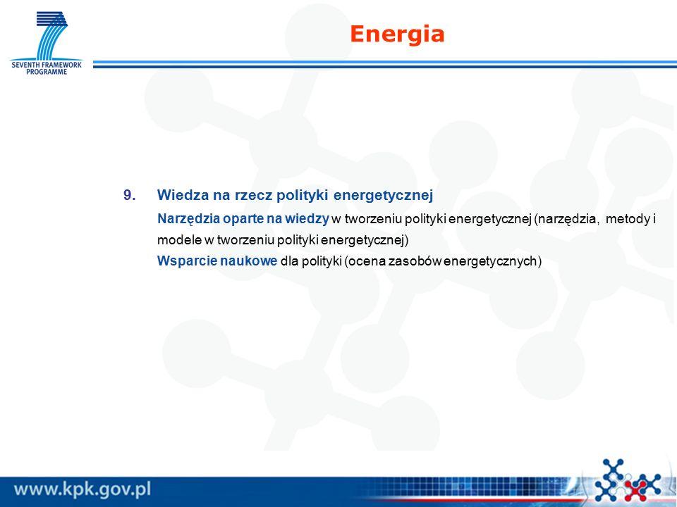 9.Wiedza na rzecz polityki energetycznej Narzędzia oparte na wiedzy w tworzeniu polityki energetycznej (narzędzia, metody i modele w tworzeniu polityki energetycznej) Wsparcie naukowe dla polityki (ocena zasobów energetycznych) Energia