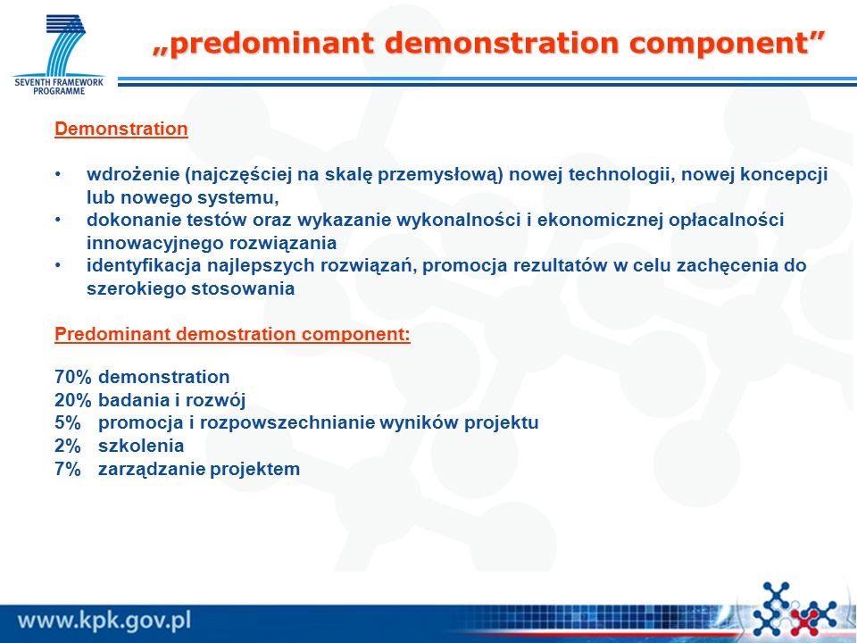 """""""predominant demonstration component Demonstration wdrożenie (najczęściej na skalę przemysłową) nowej technologii, nowej koncepcji lub nowego systemu, dokonanie testów oraz wykazanie wykonalności i ekonomicznej opłacalności innowacyjnego rozwiązania identyfikacja najlepszych rozwiązań, promocja rezultatów w celu zachęcenia do szerokiego stosowania Predominant demostration component: 70% demonstration 20% badania i rozwój 5% promocja i rozpowszechnianie wyników projektu 2% szkolenia 7% zarządzanie projektem"""