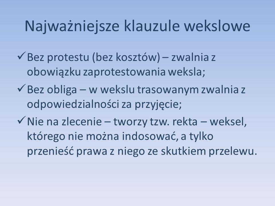 Najważniejsze klauzule wekslowe Bez protestu (bez kosztów) – zwalnia z obowiązku zaprotestowania weksla; Bez obliga – w wekslu trasowanym zwalnia z od