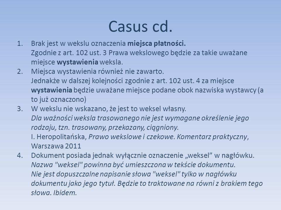 Casus cd. 1.Brak jest w wekslu oznaczenia miejsca płatności. Zgodnie z art. 102 ust. 3 Prawa wekslowego będzie za takie uważane miejsce wystawienia we