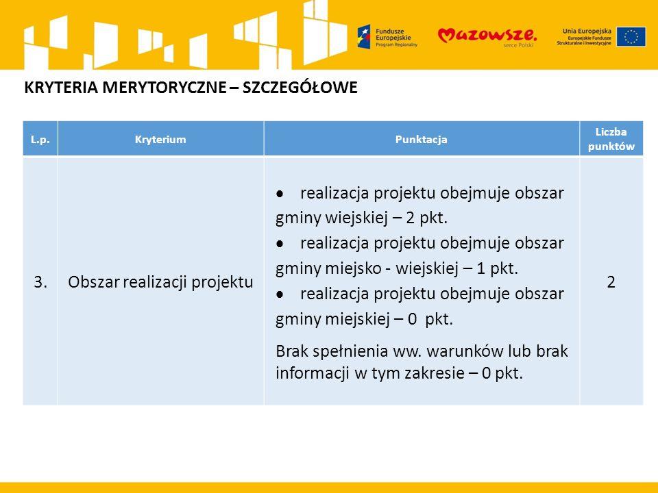 L.p.KryteriumPunktacja Liczba punktów 3.Obszar realizacji projektu  realizacja projektu obejmuje obszar gminy wiejskiej – 2 pkt.