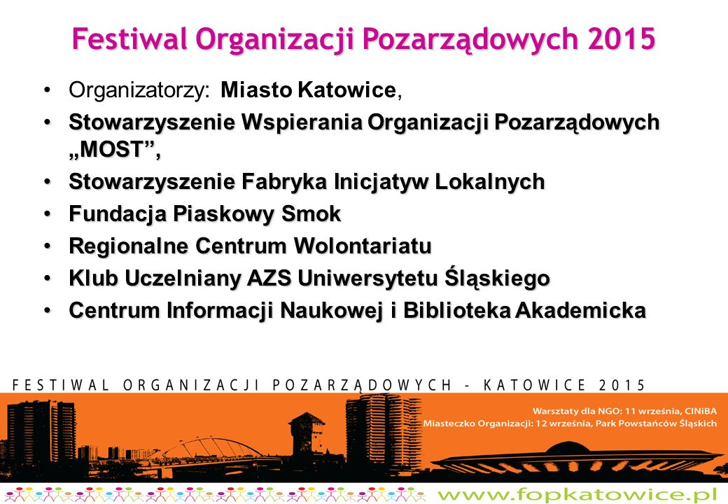 """Festiwal Organizacji Pozarządowych 2015 Organizatorzy: Miasto Katowice, Stowarzyszenie Wspierania Organizacji Pozarządowych """"MOST"""",Stowarzyszenie Wspi"""