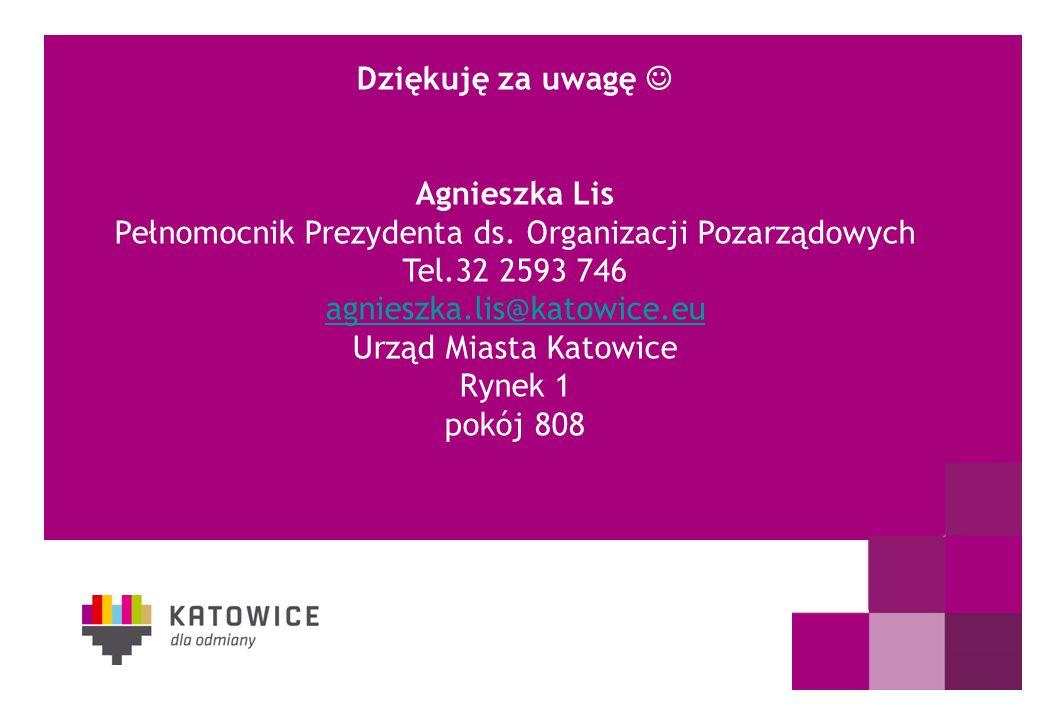 DZIĘKUJEMY ZA UWAGĘ Dziękuję za uwagę Agnieszka Lis Pełnomocnik Prezydenta ds. Organizacji Pozarządowych Tel.32 2593 746 agnieszka.lis@katowice.eu Urz