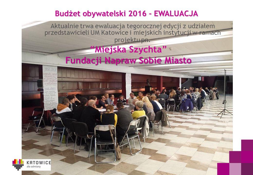 Budżet obywatelski 2016 - EWALUACJA Aktualnie trwa ewaluacja tegorocznej edycji z udziałem przedstawicieli UM Katowice i miejskich instytucji w ramach