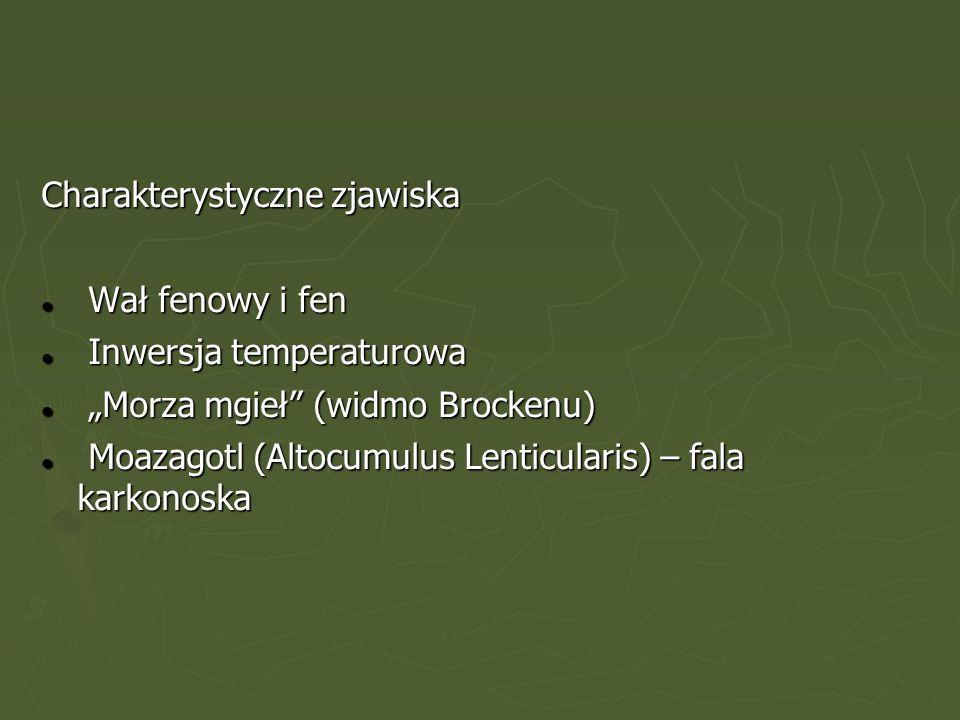 """Charakterystyczne zjawiska Wał fenowy i fen Wał fenowy i fen Inwersja temperaturowa Inwersja temperaturowa """"Morza mgieł"""" (widmo Brockenu) """"Morza mgieł"""